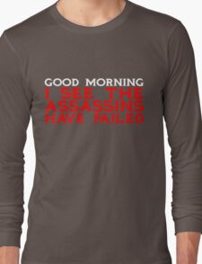 Good Morning I see the assassins have failed Long Sleeve T-Shirt