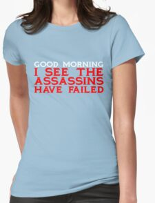 Good Morning I see the assassins have failed Womens Fitted T-Shirt
