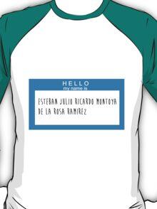 Hello My Name Is: Esteban Julio Ricardo Montoya De La Rosa Ramirez T-Shirt