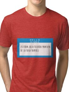 Hello My Name Is: Esteban Julio Ricardo Montoya De La Rosa Ramirez Tri-blend T-Shirt