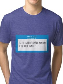 Hello My Name Is: Esteban Julio Ricardo Montoya De La Rosa Ramirez Tri-blend T-Shirt