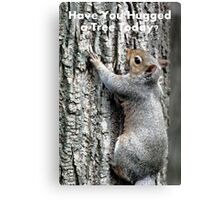 Have You Hugged a Tree Today? Canvas Print