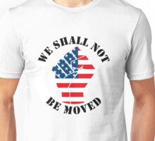 Trump Inauguration - We Shall Not Be Moved shirt Unisex T-Shirt