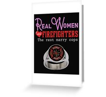 Real Women love Firefighters Greeting Card