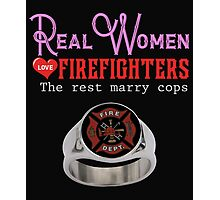 Real Women love Firefighters Photographic Print