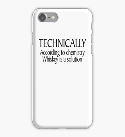 Technically According to chemistry Whiskey is a solution iPhone Case/Skin