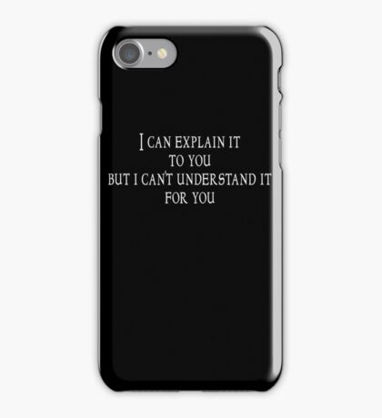 I can explain it to you but I can't understand it for you iPhone Case/Skin