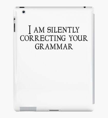 I am silently correcting your grammar iPad Case/Skin