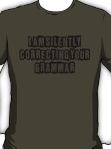 I am silently correcting your grammar T-Shirt