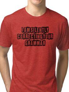 I am silently correcting your grammar Tri-blend T-Shirt
