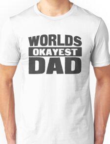 Worlds Okayest Dad Unisex T-Shirt