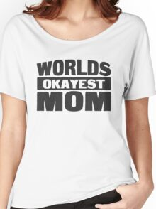 Worlds okayest mom Women's Relaxed Fit T-Shirt
