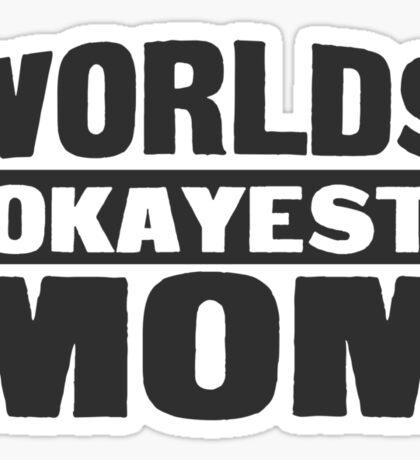 Worlds okayest mom Sticker