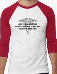 Ask your doctor if getting off your ass is right for you Men's Baseball ¾ T-Shirt