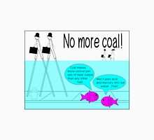 No more coal  Unisex T-Shirt