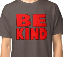 be kind funny quote Classic T-Shirt
