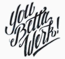 You Betta Werk! Kids Clothes