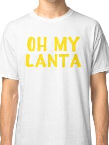 Oh My Lanta Classic T-Shirt