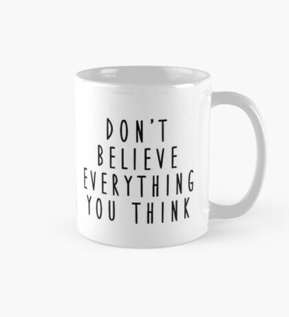 Mug of Truth: Don't Believe Everything You Think Mug