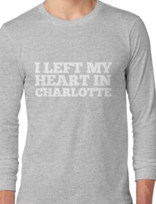 I Left My Heart In Charlotte Love Native Homesick T-Shirt Long Sleeve T-Shirt