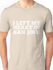 I Left My Heart In San Jose Love Native Homesick T-Shirt Unisex T-Shirt