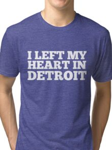 I Left My Heart In Detroit Love Native Homesick T-Shirt Tri-blend T-Shirt