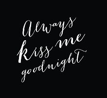 Always Kiss Me Goodnight in Black by mallorybottesch