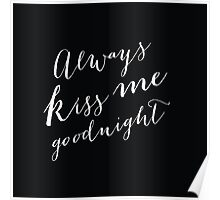 Always Kiss Me Goodnight in Black Poster