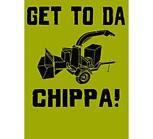 Get To Da CHIPPA! Photographic Print
