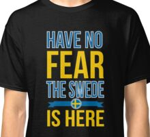 Have No Fear The Swede Is Here Classic T-Shirt