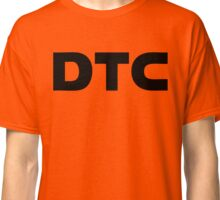dtc dans ton cul ! Classic T-Shirt