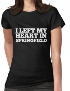 I Left My Heart In Springfield Love Native Homesick T-Shirt Womens Fitted T-Shirt