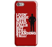 Livin' Large With Hard Falls, But Still Standing Tall iPhone Case/Skin