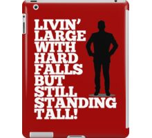 Livin' Large With Hard Falls, But Still Standing Tall iPad Case/Skin