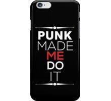 PUNK MADE ME DO IT iPhone Case/Skin