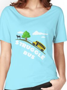 Struggle Bus Women's Relaxed Fit T-Shirt