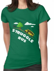 Struggle Bus Womens Fitted T-Shirt
