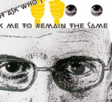 Do not ask who I am and do not ask me to remain the same.-Michel Foucault Sticker
