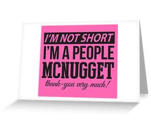 I'm Not Short, I'm A People McNugget - Black Text Greeting Card