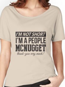 I'm Not Short, I'm A People McNugget - Black Text Women's Relaxed Fit T-Shirt