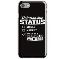 Waitress Relationship status  iPhone Case/Skin