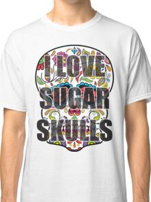 I Love Sugar Skulls Classic T-Shirt