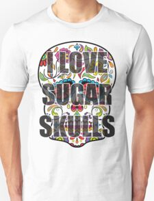 I Love Sugar Skulls T-Shirt