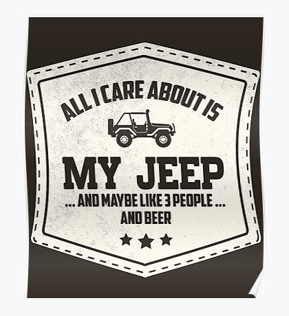 All I Care About is My Jeep and like 3 Other People And Beer Poster