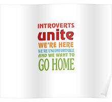 Introverts Unite We're Here And Go Home Funny Sarcasm Tshirt  Poster