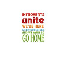 Introverts Unite We're Here And Go Home Funny Sarcasm Tshirt  Photographic Print