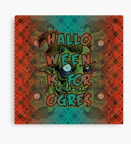 Halloween is for Ogres Canvas Print