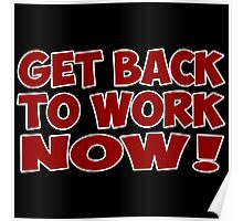 get back to work now quote  Poster
