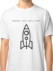 Houston, can I get a ride? Classic T-Shirt