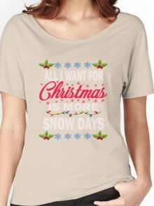 All I Want For Christmas Is More Snow Days Funny Women's Relaxed Fit T-Shirt